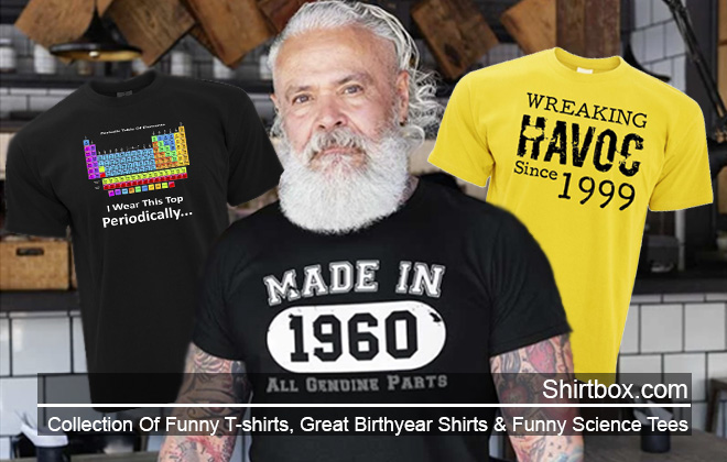 Shirtbox.com - Funny T-shirts, Birthday t-shirts, Funny Science T-shirts & a whole lot more!